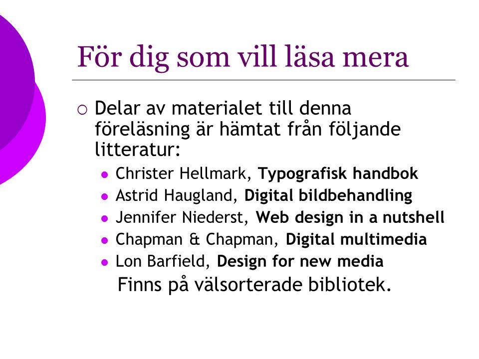 För dig som vill läsa mera  Delar av materialet till denna föreläsning är hämtat från följande litteratur: Christer Hellmark, Typografisk handbok Ast