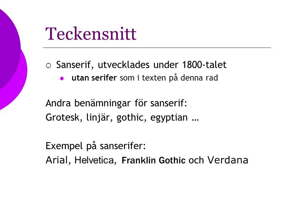 Teckensnitt  Sanserif, utvecklades under 1800-talet utan serifer som i texten på denna rad Andra benämningar för sanserif: Grotesk, linjär, gothic, e
