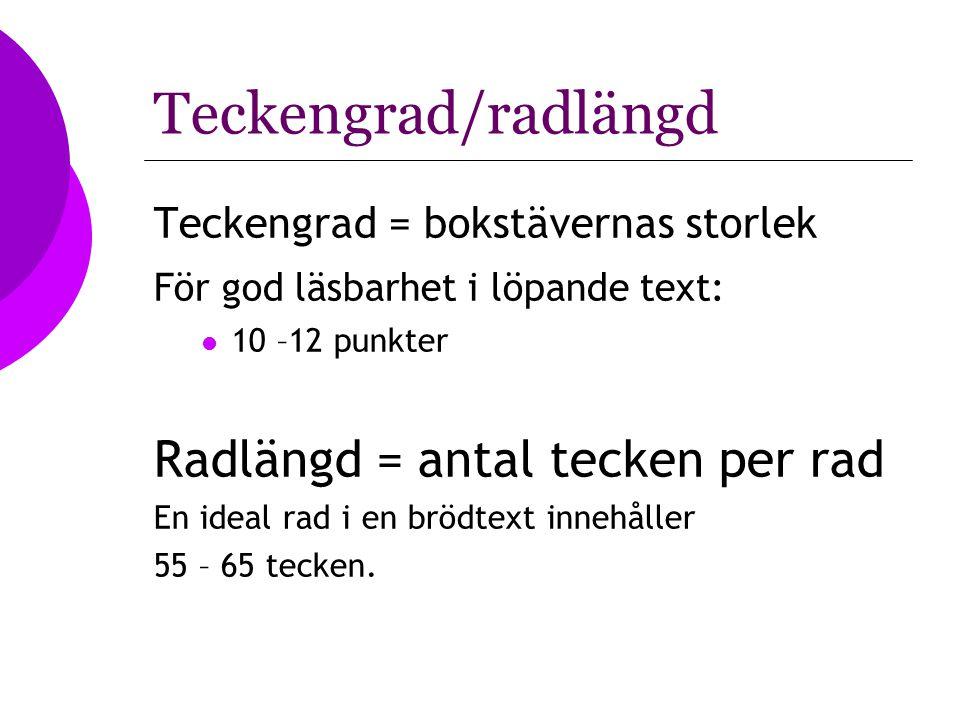 Teckengrad/radlängd Teckengrad = bokstävernas storlek För god läsbarhet i löpande text: 10 –12 punkter Radlängd = antal tecken per rad En ideal rad i
