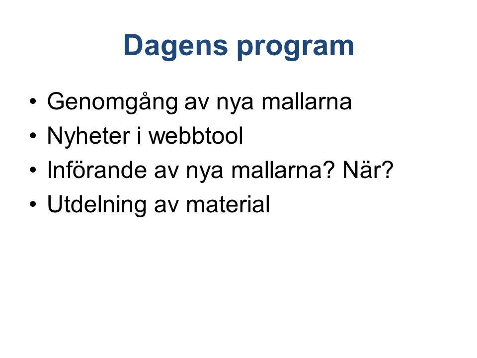Dagens program Genomgång av nya mallarna Nyheter i webbtool Införande av nya mallarna? När? Utdelning av material