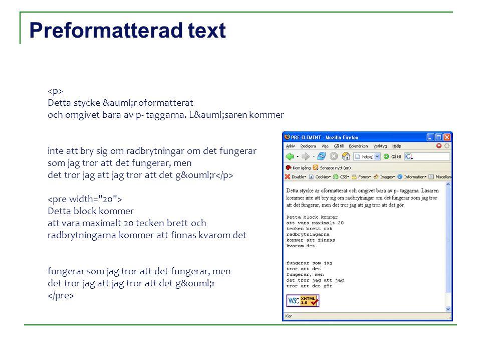 Preformatterad text Detta stycke är oformatterat och omgivet bara av p- taggarna.