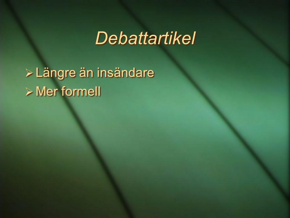 Debattartikel  Längre än insändare  Mer formell  Längre än insändare  Mer formell