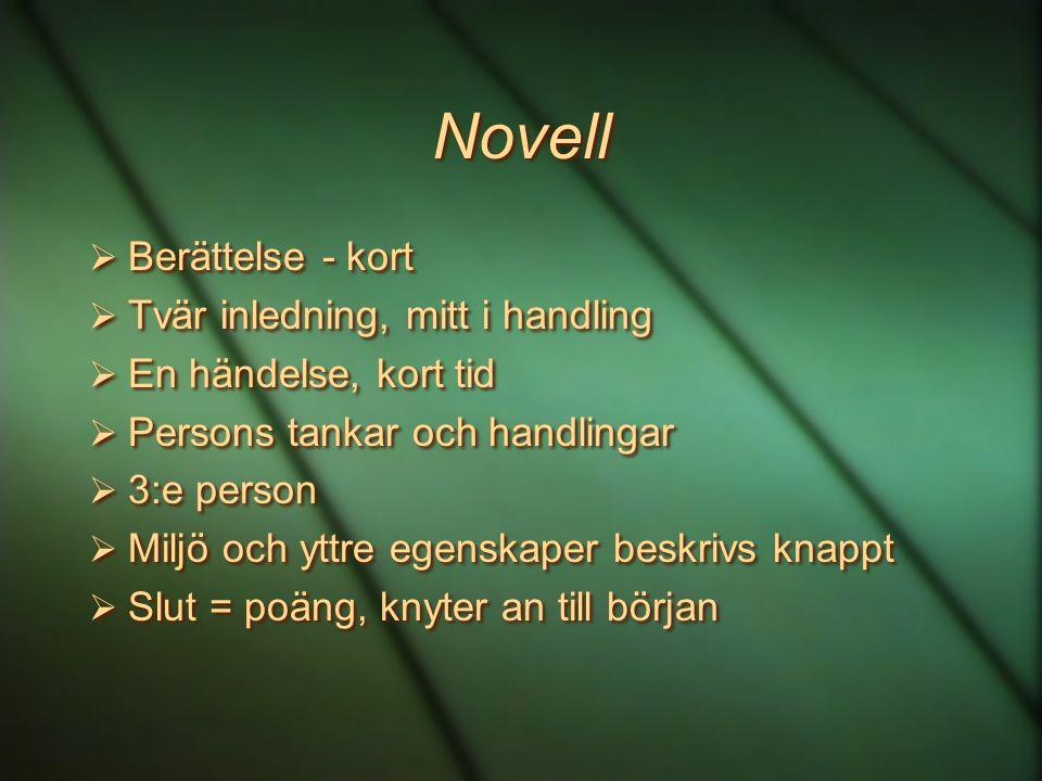 Novell  Berättelse - kort  Tvär inledning, mitt i handling  En händelse, kort tid  Persons tankar och handlingar  3:e person  Miljö och yttre eg