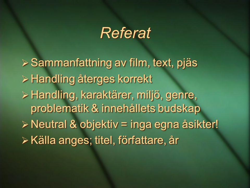Referat  Sammanfattning av film, text, pjäs  Handling återges korrekt  Handling, karaktärer, miljö, genre, problematik & innehållets budskap  Neut