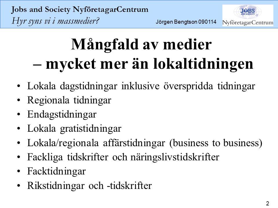 Jobs and Society NyföretagarCentrum Hyr syns vi i massmedier? Jörgen Bengtson 090114 2 Mångfald av medier – mycket mer än lokaltidningen Lokala dagsti