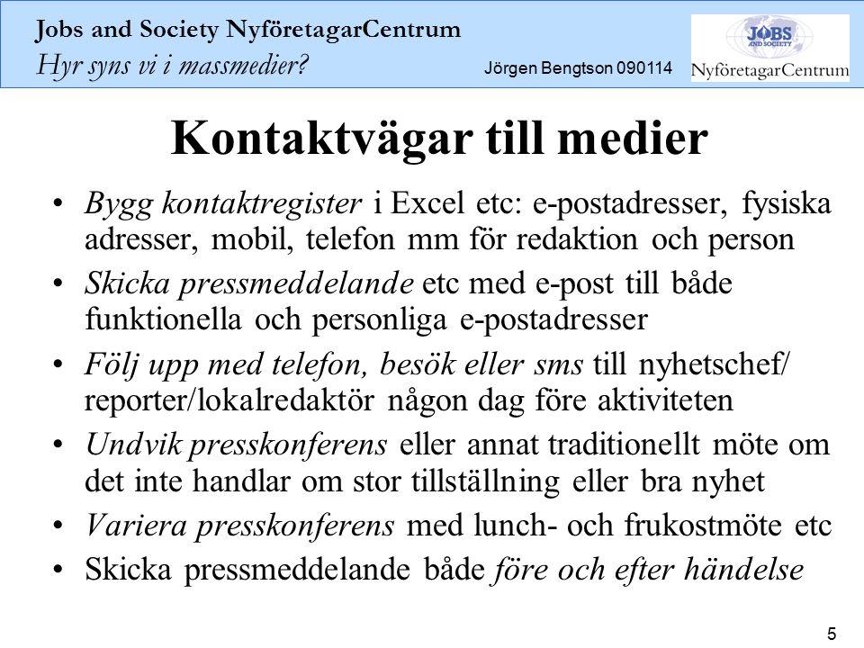Jobs and Society NyföretagarCentrum Hyr syns vi i massmedier? Jörgen Bengtson 090114 5 Kontaktvägar till medier Bygg kontaktregister i Excel etc: e-po