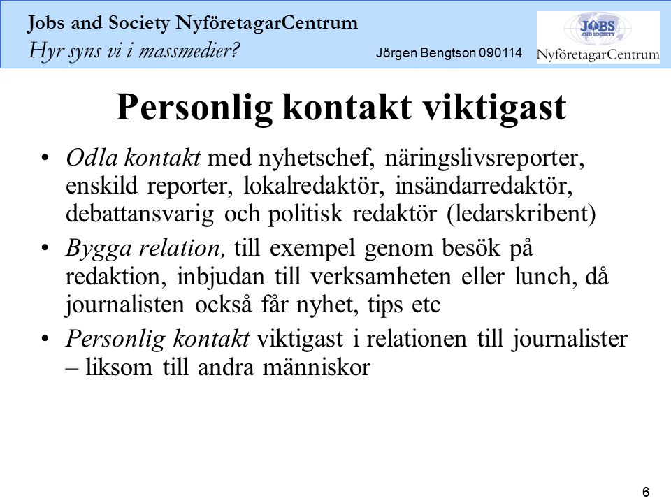 Jobs and Society NyföretagarCentrum Hyr syns vi i massmedier.