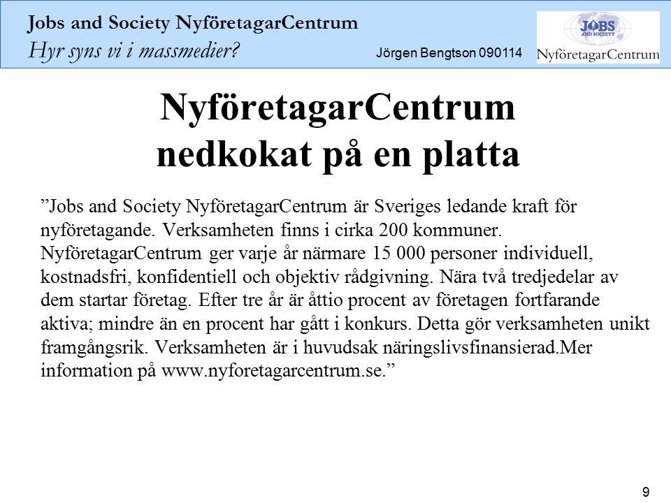 """Jobs and Society NyföretagarCentrum Hyr syns vi i massmedier? Jörgen Bengtson 090114 9 NyföretagarCentrum nedkokat på en platta """"Jobs and Society Nyfö"""