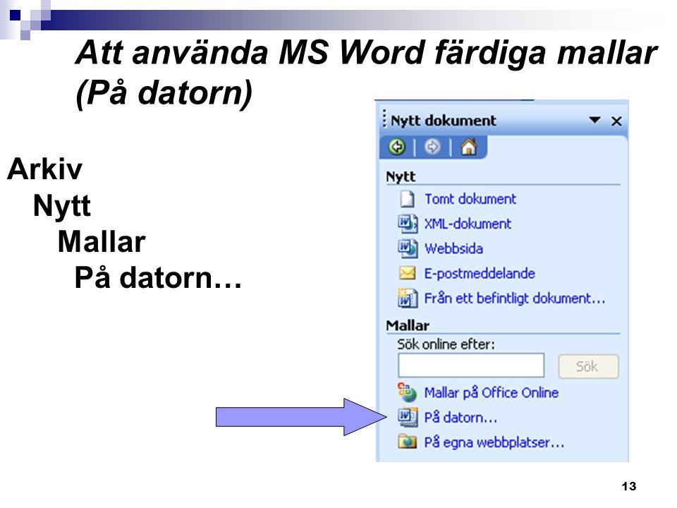 13 Att använda MS Word färdiga mallar (På datorn) Arkiv Nytt Mallar På datorn…