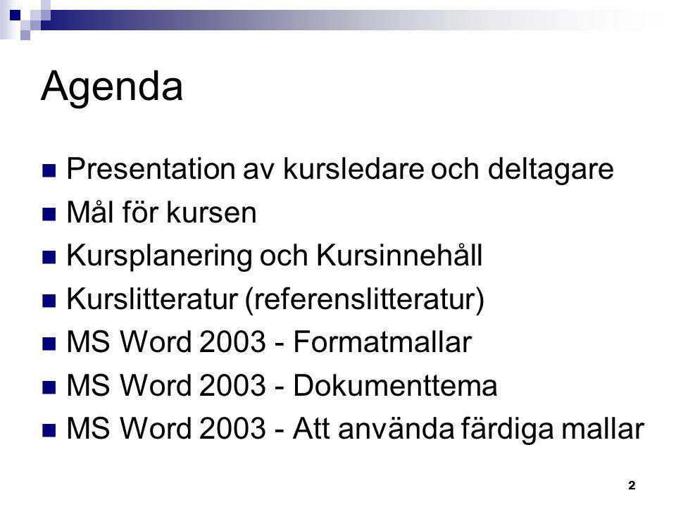 2 Agenda Presentation av kursledare och deltagare Mål för kursen Kursplanering och Kursinnehåll Kurslitteratur (referenslitteratur) MS Word 2003 - For