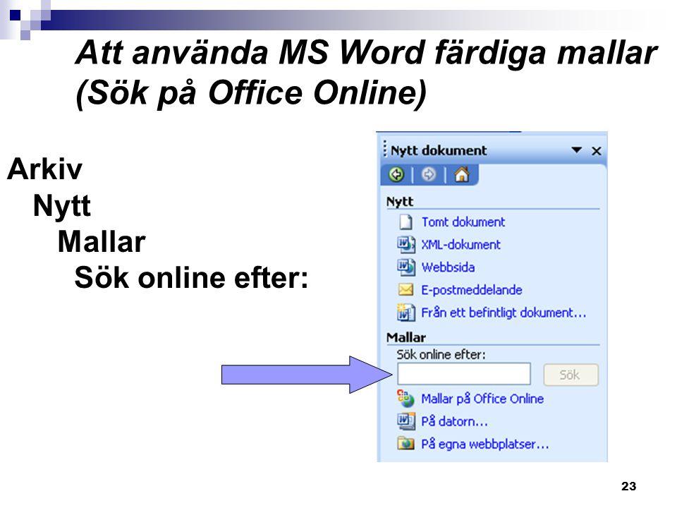 23 Att använda MS Word färdiga mallar (Sök på Office Online) Arkiv Nytt Mallar Sök online efter: