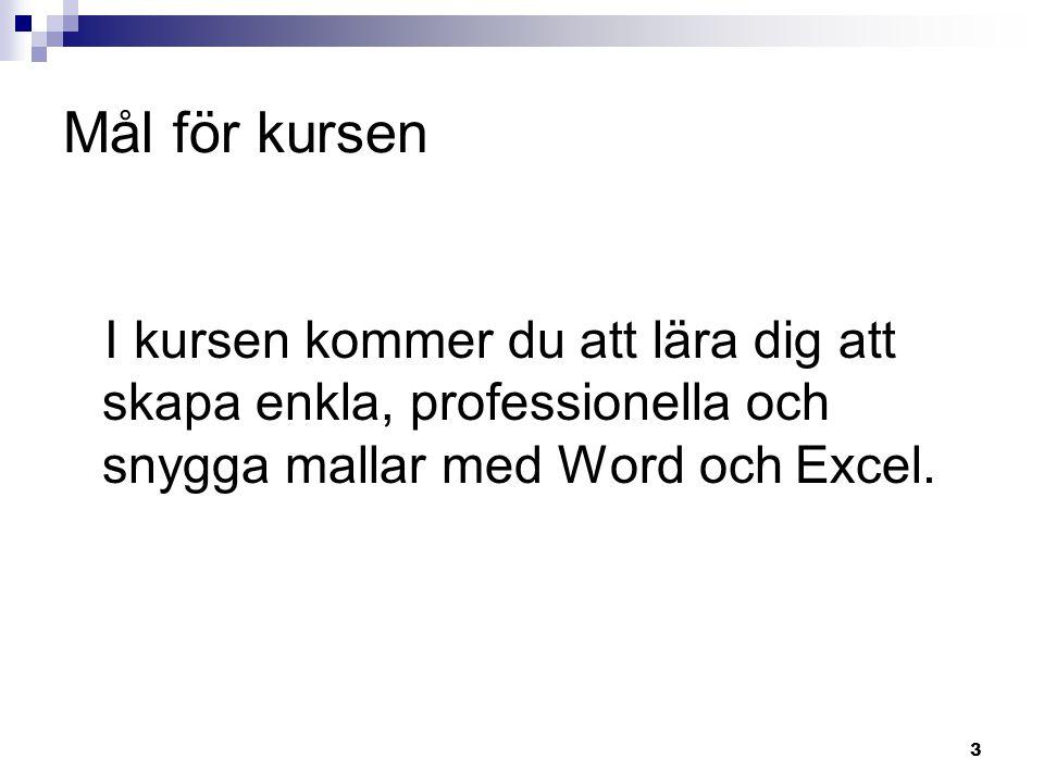 3 Mål för kursen I kursen kommer du att lära dig att skapa enkla, professionella och snygga mallar med Word och Excel.