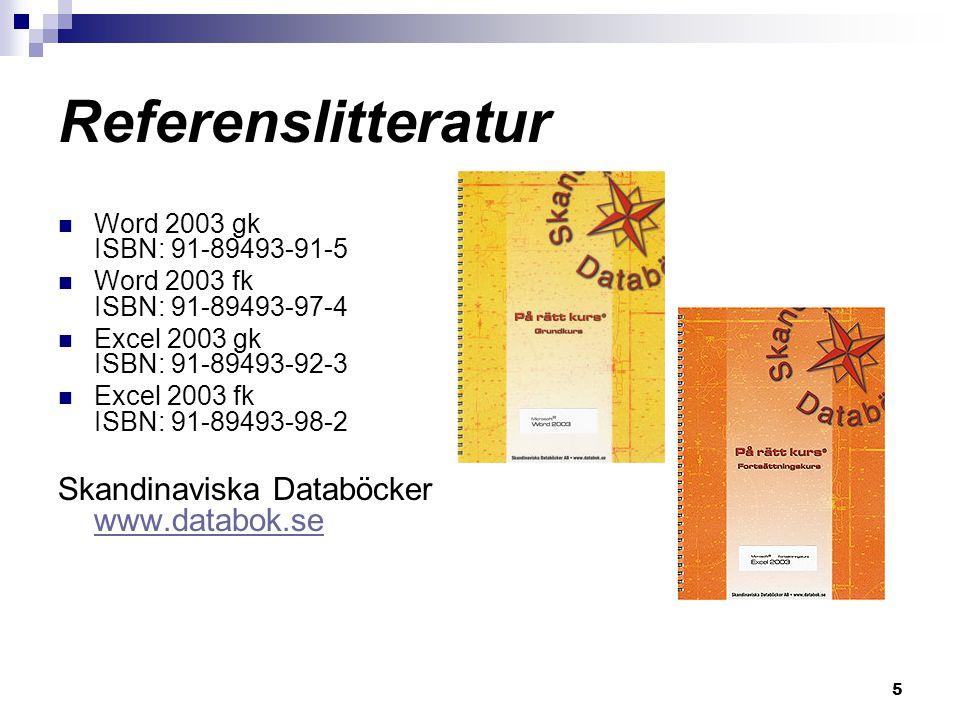 5 Referenslitteratur Word 2003 gk ISBN: 91-89493-91-5 Word 2003 fk ISBN: 91-89493-97-4 Excel 2003 gk ISBN: 91-89493-92-3 Excel 2003 fk ISBN: 91-89493-