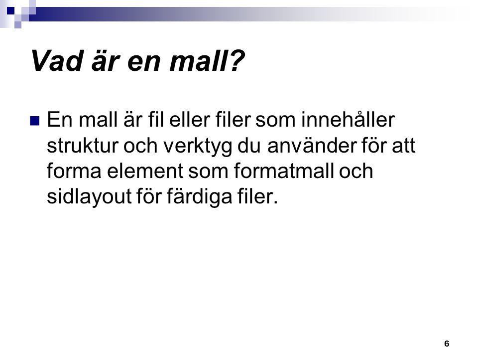 6 Vad är en mall? En mall är fil eller filer som innehåller struktur och verktyg du använder för att forma element som formatmall och sidlayout för fä