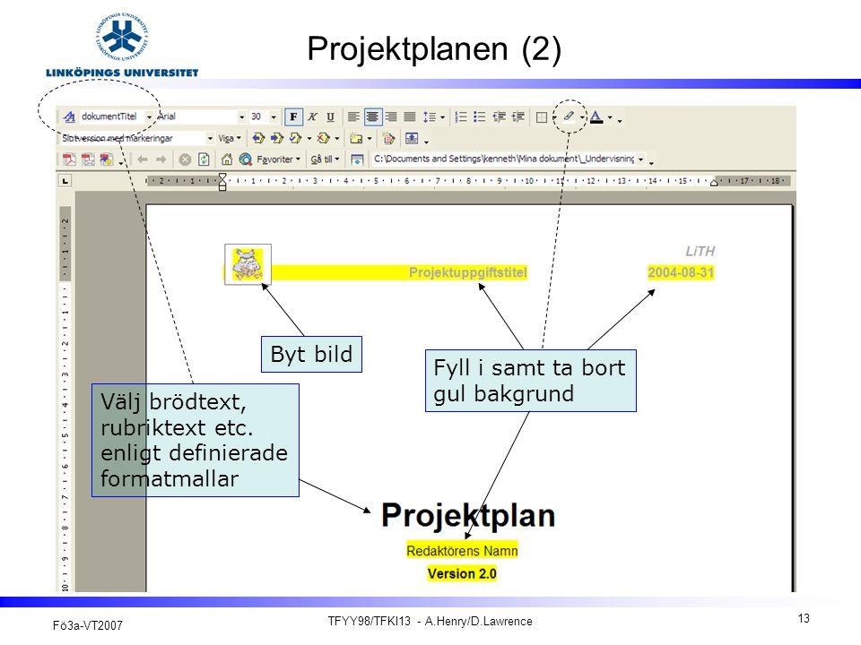 Fö3a-VT2007 TFYY98/TFKI13 - A.Henry/D.Lawrence 13 Projektplanen (2) Byt bild Fyll i samt ta bort gul bakgrund Välj brödtext, rubriktext etc.