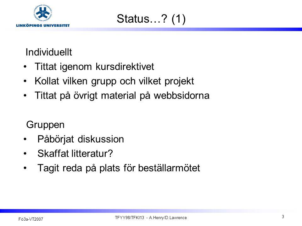 Fö3a-VT2007 TFYY98/TFKI13 - A.Henry/D.Lawrence 4 Projektets aktörer (1) Projektledare (student) MMMMM Beställare (Institution / Lärare) Handledare (Lärare) Experter (Lärare etc.) M = projektmedlem
