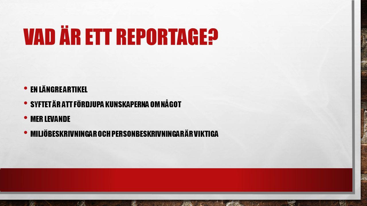 VILKA DELAR SKA REPORTAGET HA? RUBRIK INGRESS BRÖDTEXT BILDER BILDTEXT FAKTARUTA CITAT