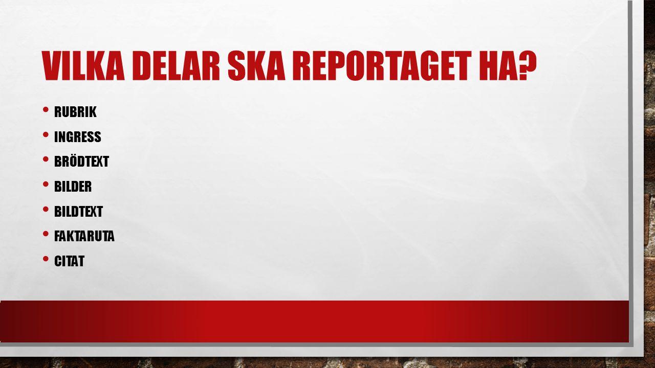 VAD KAN REPORTAGET HANDLA OM.VAD SOM HELST BESTÄM DITT ÄMNE, T.EX.