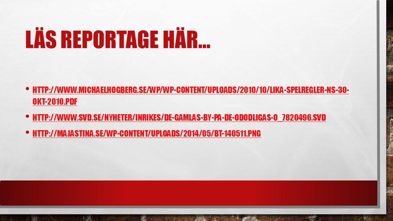 LÄS REPORTAGE HÄR… HTTP://WWW.MICHAELHOGBERG.SE/WP/WP-CONTENT/UPLOADS/2010/10/LIKA-SPELREGLER-NS-30- OKT-2010.PDF HTTP://WWW.MICHAELHOGBERG.SE/WP/WP-C