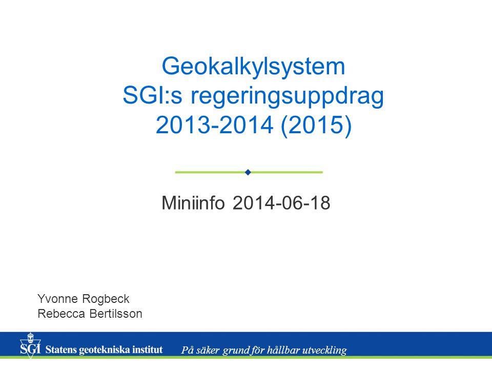 På säker grund för hållbar utveckling Geokalkylsystem SGI:s regeringsuppdrag 2013-2014 (2015) Miniinfo 2014-06-18 Yvonne Rogbeck Rebecca Bertilsson