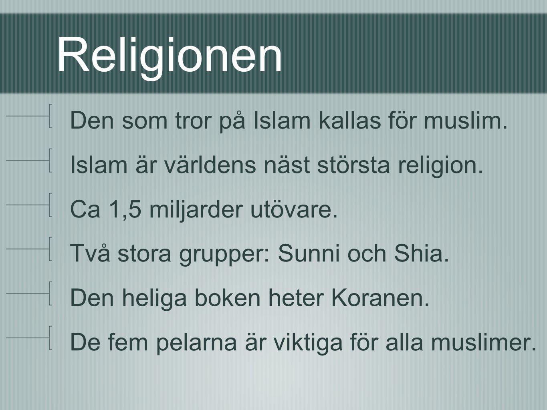 Religionen Den som tror på Islam kallas för muslim.