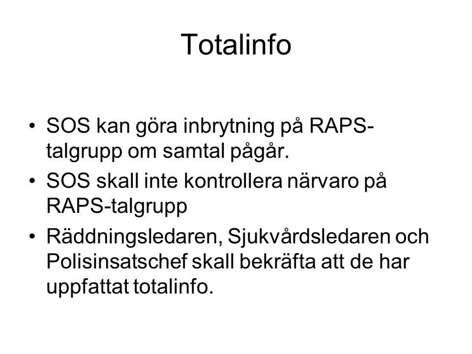Totalinfo SOS kan göra inbrytning på RAPS- talgrupp om samtal pågår. SOS skall inte kontrollera närvaro på RAPS-talgrupp Räddningsledaren, Sjukvårdsle