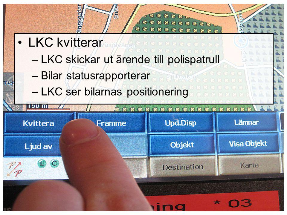 LKC kvitterar –LKC skickar ut ärende till polispatrull –Bilar statusrapporterar –LKC ser bilarnas positionering