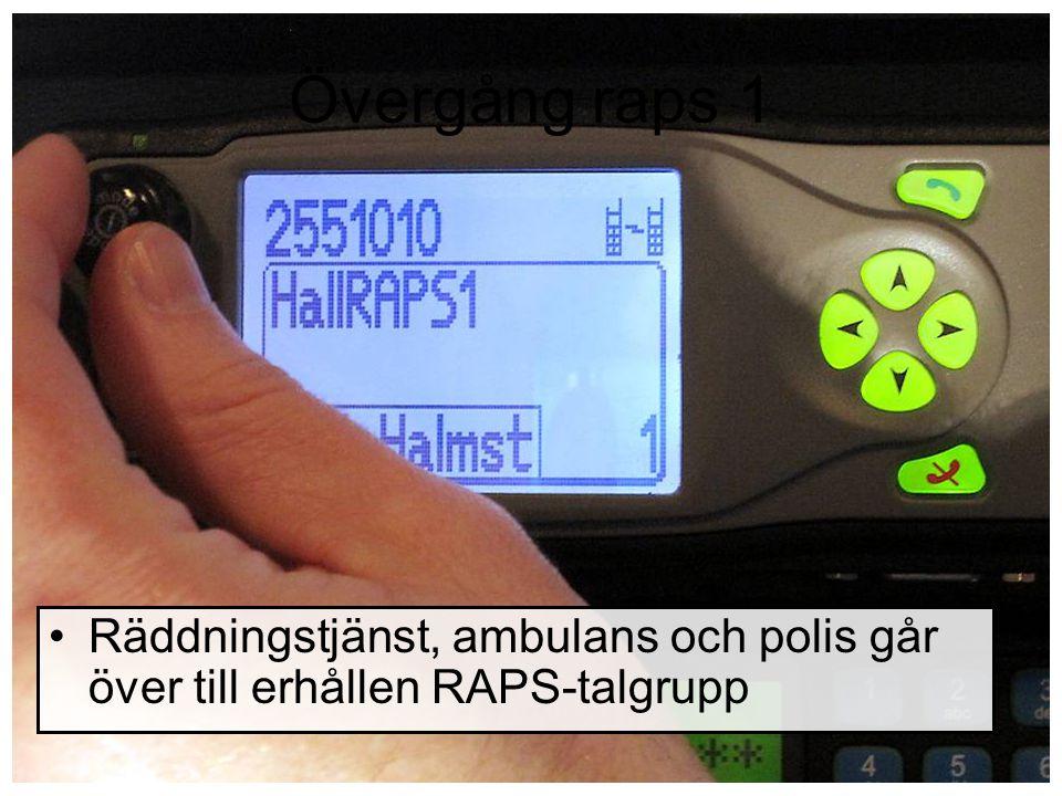 RAPS-talgrupp Gå över till angiven RAPS-talgrupp Räddningsledare, Polisinsatschef & Sjukvårdsledare etablerar snarast kontakt Övriga anslutande enheter ska helst inte anmäla sig på RAPS-talgrupp & samtal mellan dessa enheter skall begränsas.