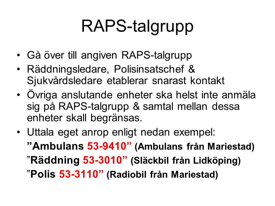 RAPS-talgrupp Gå över till angiven RAPS-talgrupp Räddningsledare, Polisinsatschef & Sjukvårdsledare etablerar snarast kontakt Övriga anslutande enhete