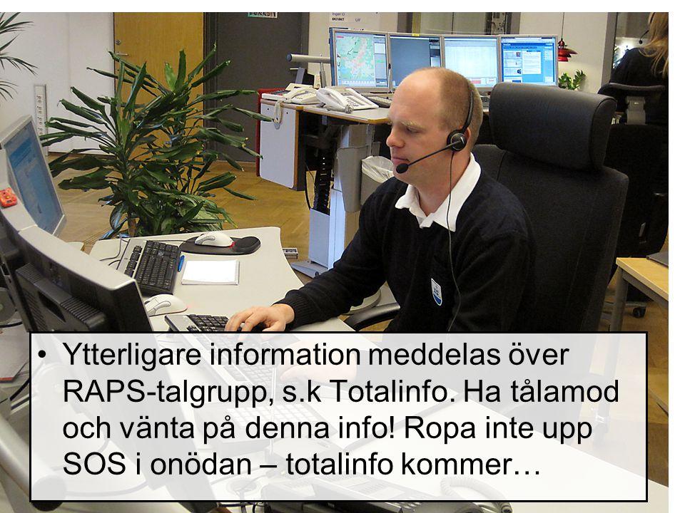 Ytterligare information meddelas över RAPS-talgrupp, s.k Totalinfo. Ha tålamod och vänta på denna info! Ropa inte upp SOS i onödan – totalinfo kommer…