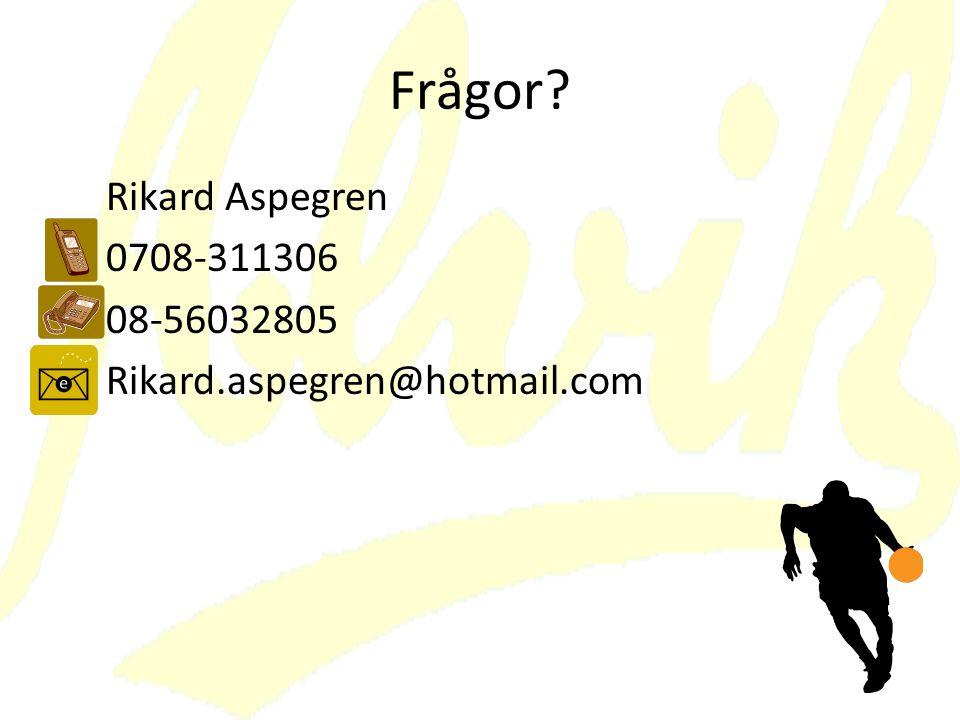 Frågor? Rikard Aspegren 0708-311306 08-56032805 Rikard.aspegren@hotmail.com
