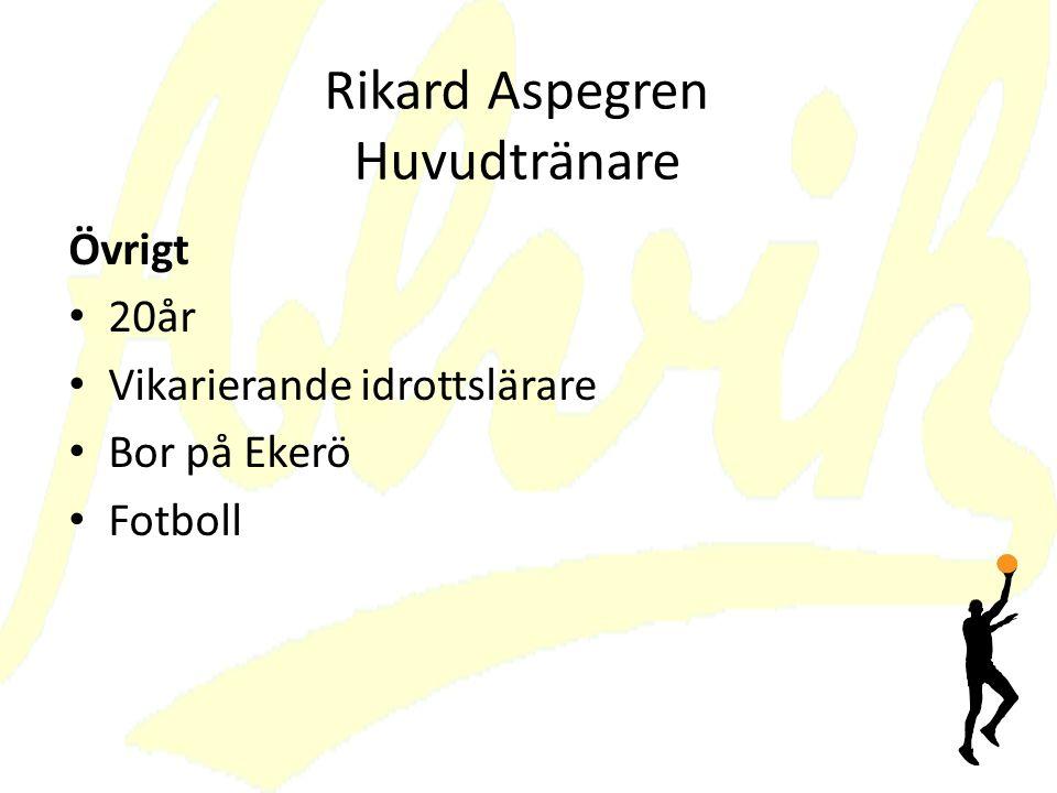Rikard Aspegren Huvudtränare Övrigt 20år Vikarierande idrottslärare Bor på Ekerö Fotboll