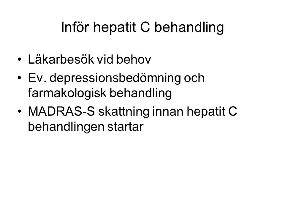 Inför hepatit C behandling Läkarbesök vid behov Ev. depressionsbedömning och farmakologisk behandling MADRAS-S skattning innan hepatit C behandlingen