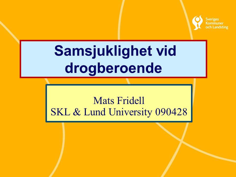 Samsjuklighet vid drogberoende Mats Fridell SKL & Lund University 090428