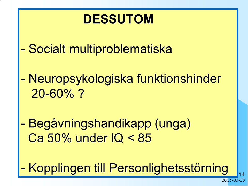 2015-03-28 14 DESSUTOM - Socialt multiproblematiska - Neuropsykologiska funktionshinder 20-60% .