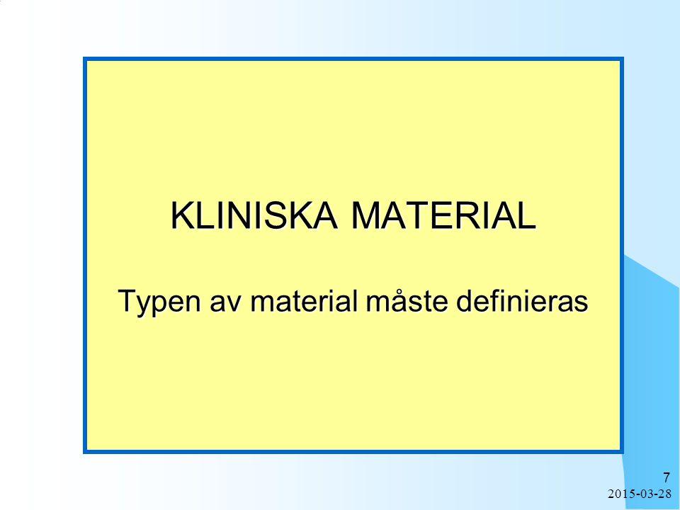 2015-03-28 7 KLINISKA MATERIAL Typen av material måste definieras