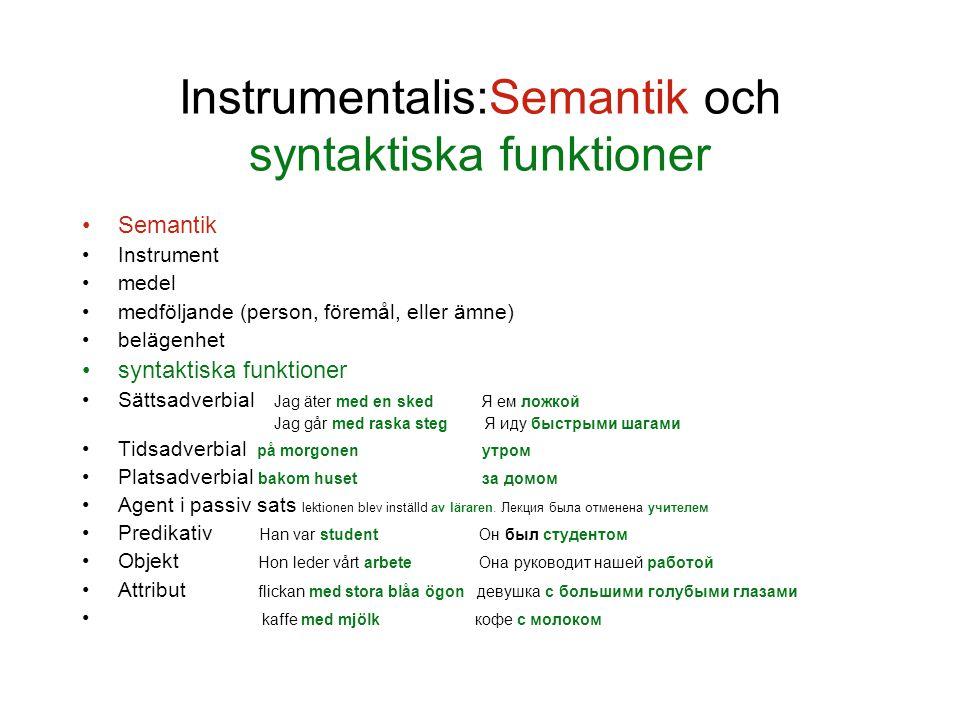 Instrumentalis:Semantik och syntaktiska funktioner Semantik Instrument medel medföljande (person, föremål, eller ämne) belägenhet syntaktiska funktion