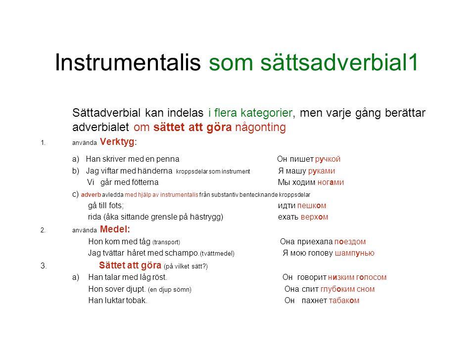 Instrumentalis som sättsadverbial1 Sättadverbial kan indelas i flera kategorier, men varje gång berättar adverbialet om sättet att göra någonting 1.an