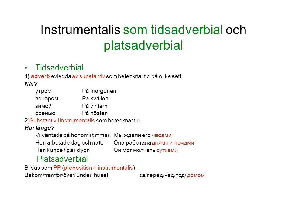 Instrumentalis som tidsadverbial och platsadverbial Tidsadverbial 1) adverb avledda av substantiv som betecknar tid på olika sätt När? утромPå morgone