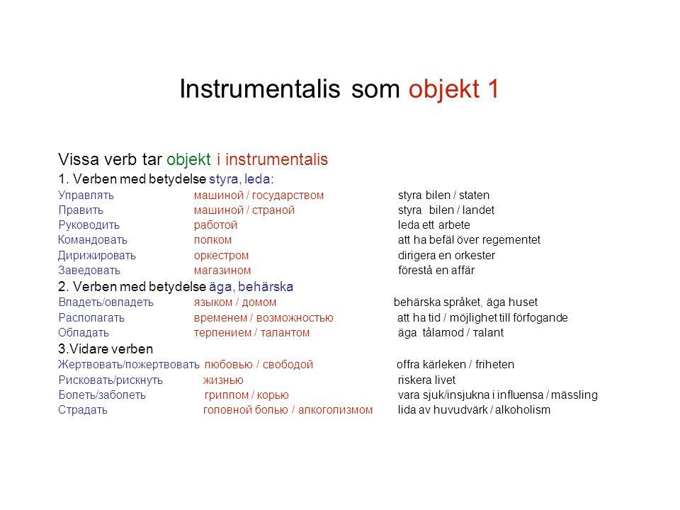 Instrumentalis som objekt 1 Vissa verb tar objekt i instrumentalis 1. Verben med betydelse styra, leda: Управлятьмашиной / государствомstyra bilen / s