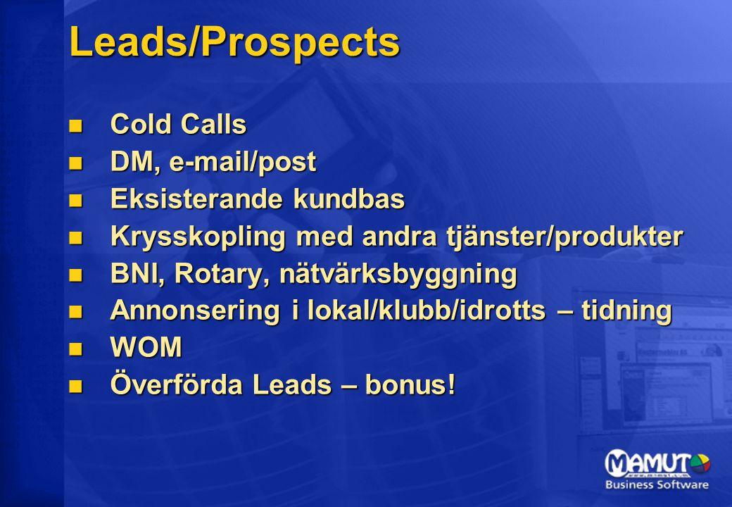 Leads/Prospects Cold Calls Cold Calls DM, e-mail/post DM, e-mail/post Eksisterande kundbas Eksisterande kundbas Krysskopling med andra tjänster/produkter Krysskopling med andra tjänster/produkter BNI, Rotary, nätvärksbyggning BNI, Rotary, nätvärksbyggning Annonsering i lokal/klubb/idrotts – tidning Annonsering i lokal/klubb/idrotts – tidning WOM WOM Överförda Leads – bonus.