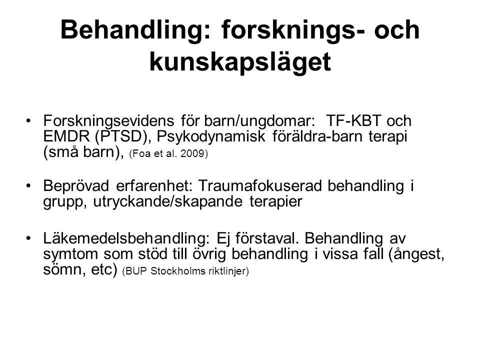 Behandling: forsknings- och kunskapsläget Forskningsevidens för barn/ungdomar: TF-KBT och EMDR (PTSD), Psykodynamisk föräldra-barn terapi (små barn), (Foa et al.