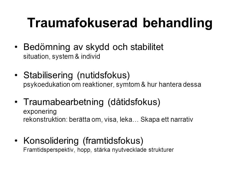 Traumafokuserad behandling Bedömning av skydd och stabilitet situation, system & individ Stabilisering (nutidsfokus) psykoedukation om reaktioner, sym