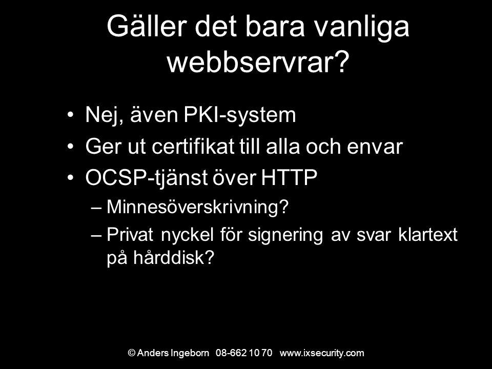 © Anders Ingeborn 08-662 10 70 www.ixsecurity.com Gäller det bara vanliga webbservrar.