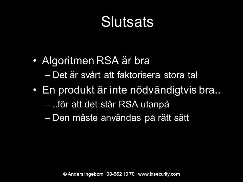 © Anders Ingeborn 08-662 10 70 www.ixsecurity.com Slutsats Algoritmen RSA är bra –Det är svårt att faktorisera stora tal En produkt är inte nödvändigtvis bra..