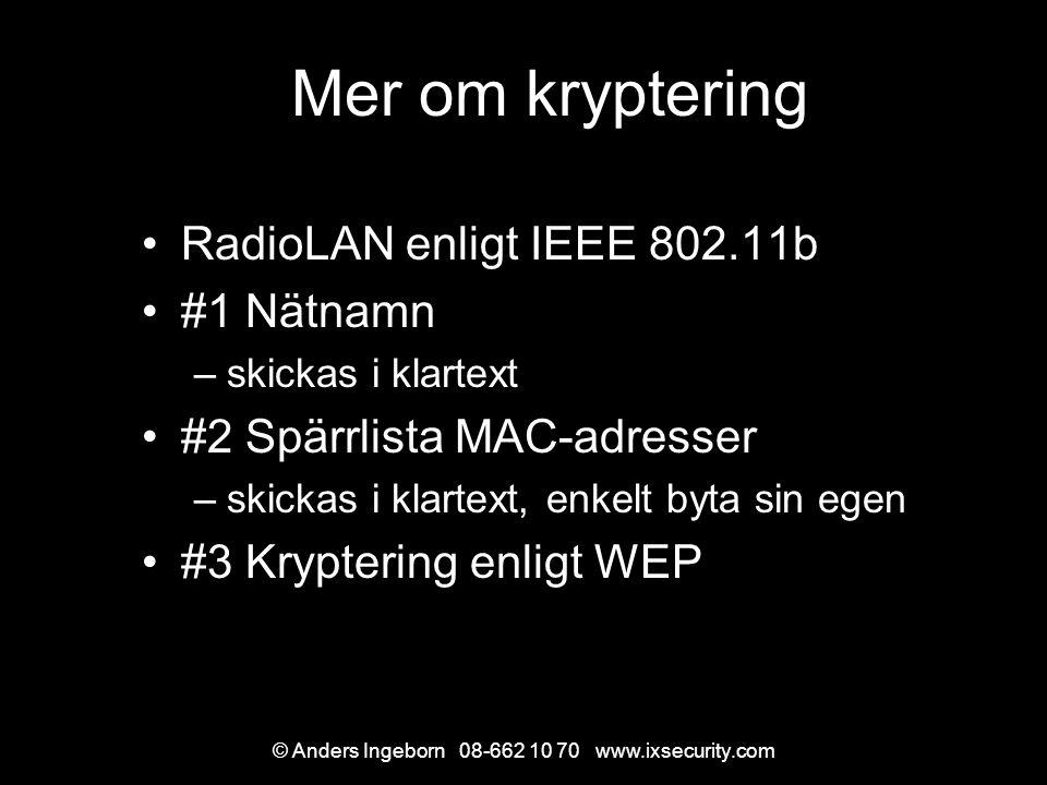 © Anders Ingeborn 08-662 10 70 www.ixsecurity.com Mer om kryptering RadioLAN enligt IEEE 802.11b #1 Nätnamn –skickas i klartext #2 Spärrlista MAC-adresser –skickas i klartext, enkelt byta sin egen #3 Kryptering enligt WEP