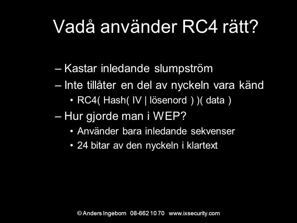 © Anders Ingeborn 08-662 10 70 www.ixsecurity.com Vadå använder RC4 rätt.