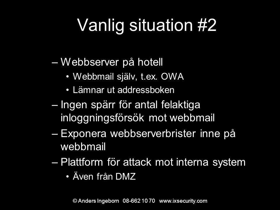© Anders Ingeborn 08-662 10 70 www.ixsecurity.com Vanlig situation #2 –Webbserver på hotell Webbmail själv, t.ex.