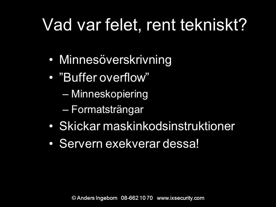 © Anders Ingeborn 08-662 10 70 www.ixsecurity.com Var ligger felet.