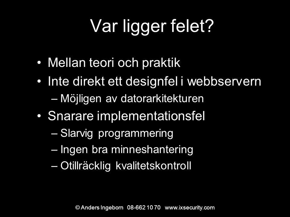 © Anders Ingeborn 08-662 10 70 www.ixsecurity.com Trender Minnesöverskrivning –Vanligaste typen av brist i 10 år.